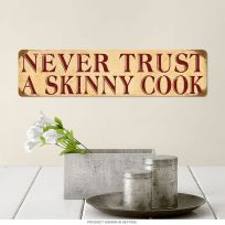 Never Trust a Skinny Cook Funny Kitchen Metal Sign