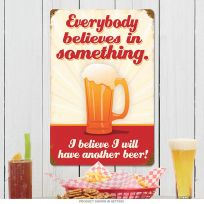 Beer Everybody Believes in Something Funny Metal Sign