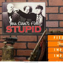 Three Stooges You Cant Fix Stupid Funny Tin Sign